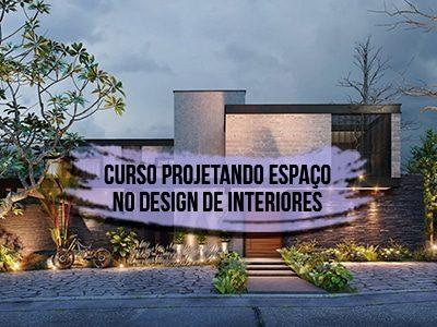 Curso Projetando Espaço no Design de Interiores