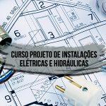 Curso Projeto de Instalações Elétricas e Hidráulicas